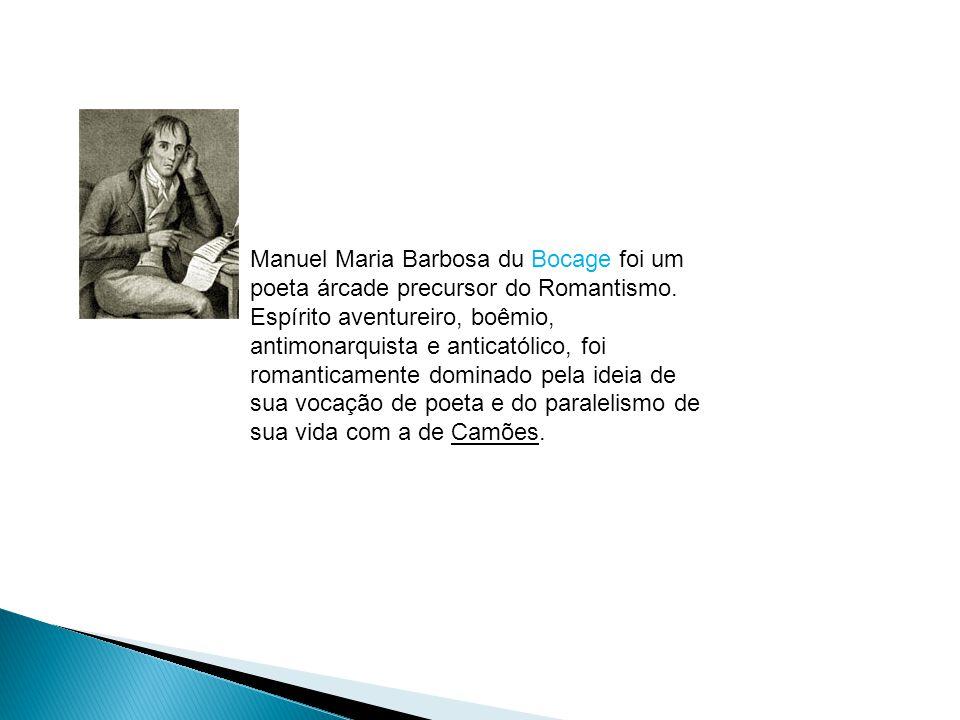 Manuel Maria Barbosa du Bocage foi um poeta árcade precursor do Romantismo.