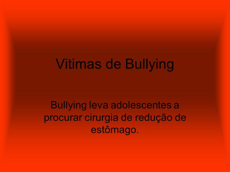 Bullying leva adolescentes a procurar cirurgia de redução de estômago.