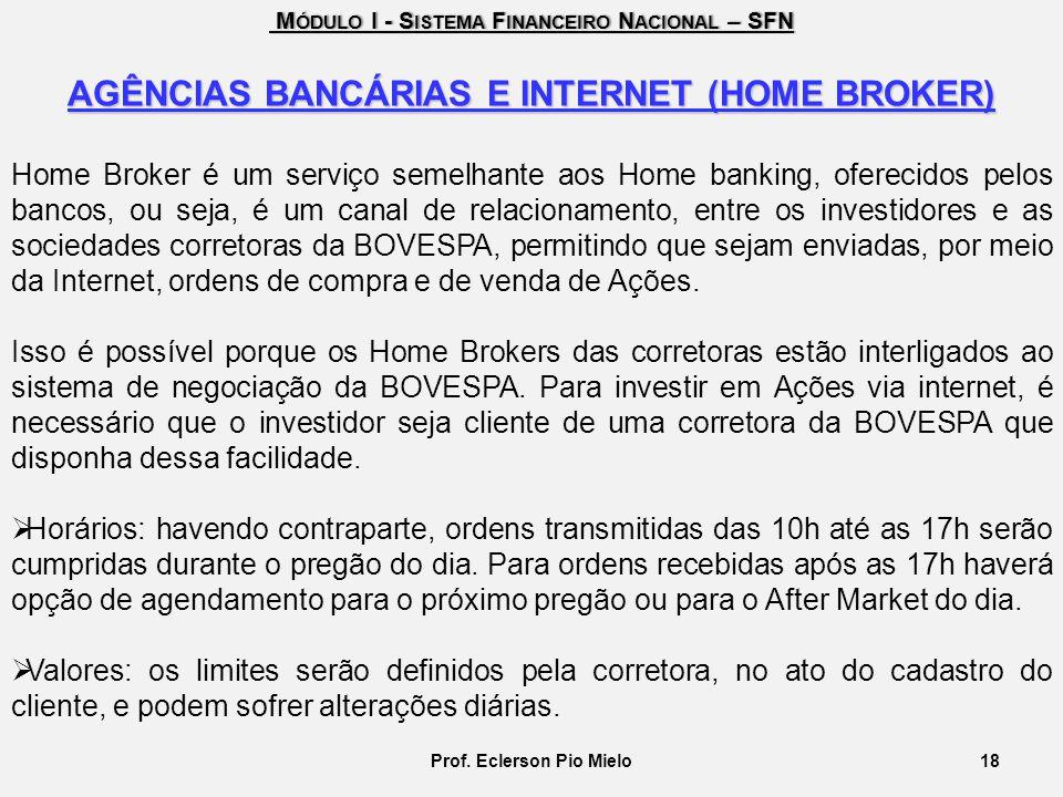 AGÊNCIAS BANCÁRIAS E INTERNET (HOME BROKER) Prof. Eclerson Pio Mielo