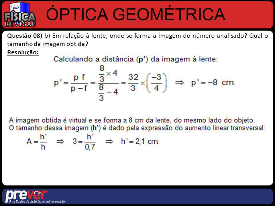 ÓPTICA GEOMÉTRICA Questão 08) b) Em relação à lente, onde se forma a imagem do número analisado Qual o tamanho da imagem obtida