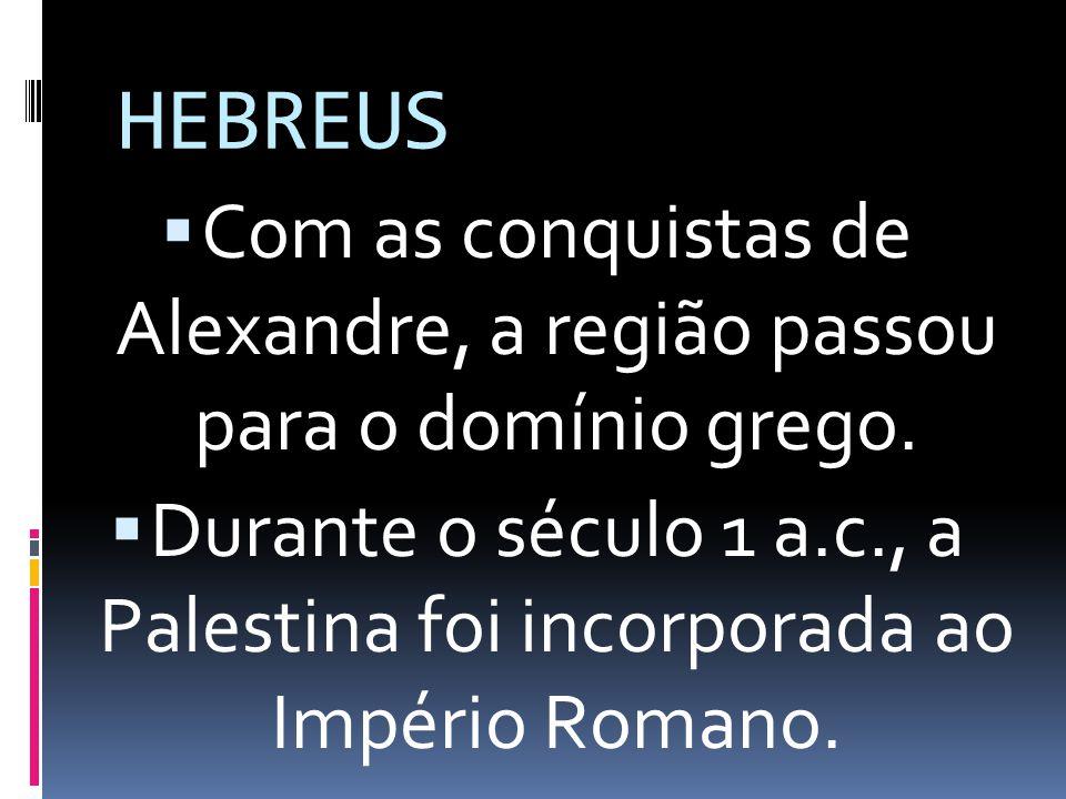 Com as conquistas de Alexandre, a região passou para o domínio grego.