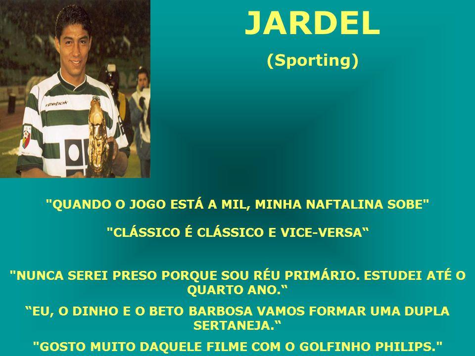 JARDEL (Sporting) QUANDO O JOGO ESTÁ A MIL, MINHA NAFTALINA SOBE CLÁSSICO É CLÁSSICO E VICE-VERSA