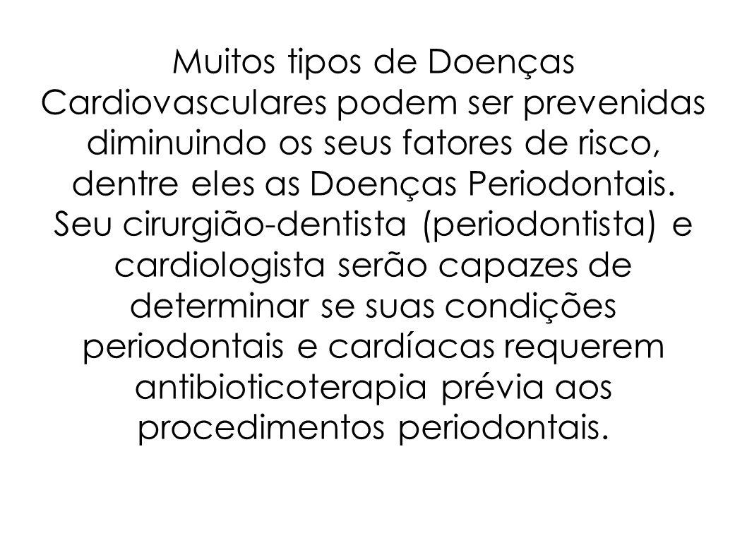 Muitos tipos de Doenças Cardiovasculares podem ser prevenidas diminuindo os seus fatores de risco, dentre eles as Doenças Periodontais.