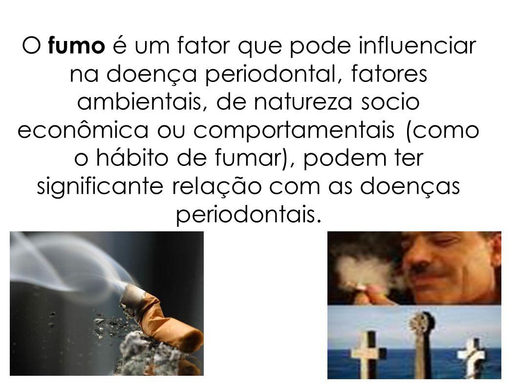 O fumo é um fator que pode influenciar na doença periodontal, fatores ambientais, de natureza socio econômica ou comportamentais (como o hábito de fumar), podem ter significante relação com as doenças periodontais.