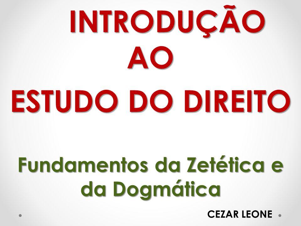 INTRODUÇÃO AO ESTUDO DO DIREITO Fundamentos da Zetética e da Dogmática