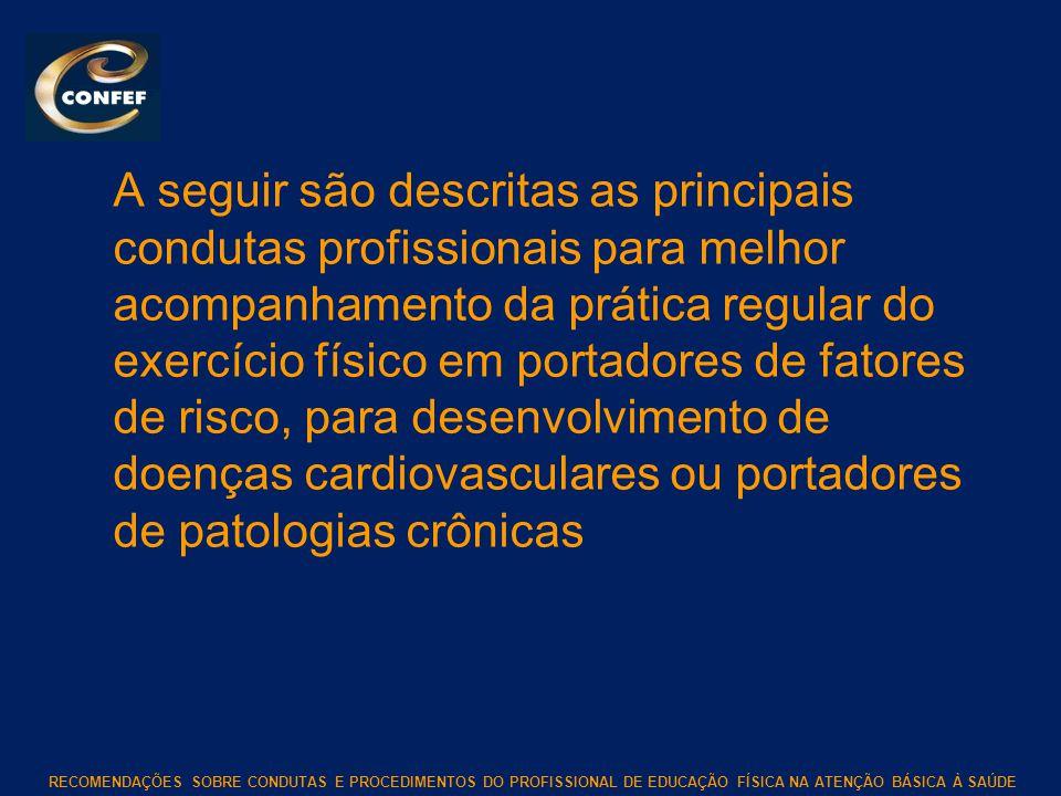A seguir são descritas as principais condutas profissionais para melhor acompanhamento da prática regular do exercício físico em portadores de fatores de risco, para desenvolvimento de doenças cardiovasculares ou portadores de patologias crônicas