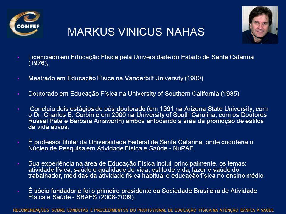 MARKUS VINICUS NAHAS Licenciado em Educação Física pela Universidade do Estado de Santa Catarina (1976),