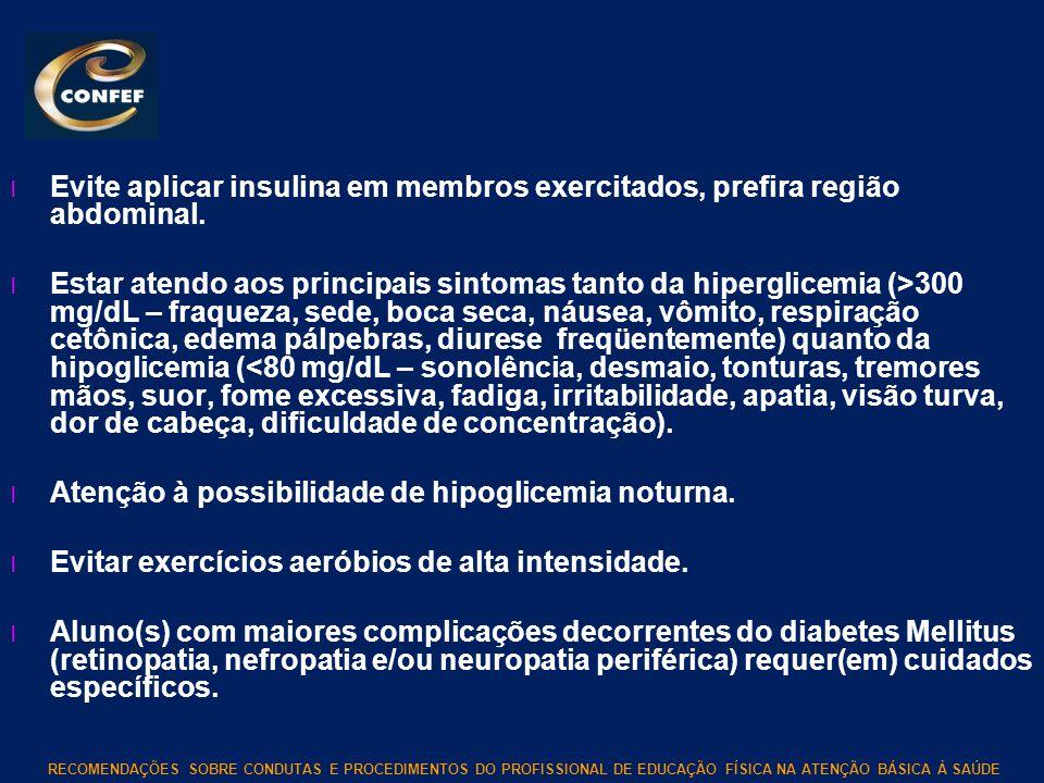 Evite aplicar insulina em membros exercitados, prefira região abdominal.
