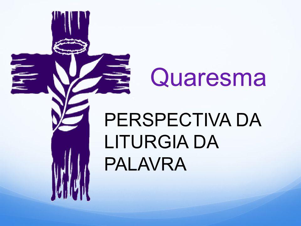 Quaresma PERSPECTIVA DA LITURGIA DA PALAVRA