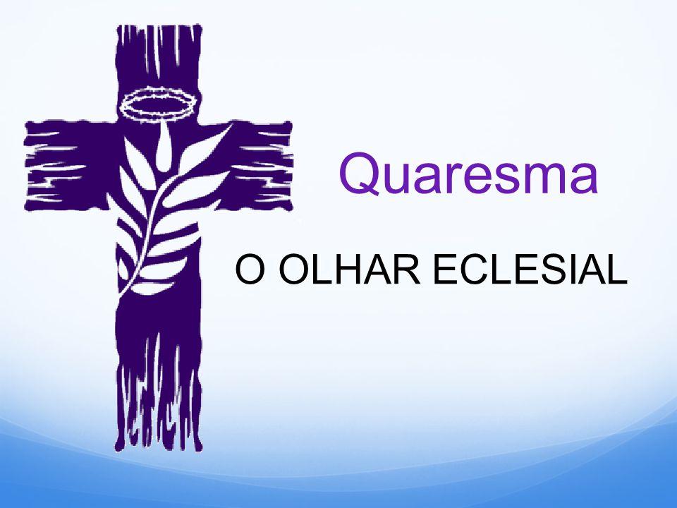 Quaresma O OLHAR ECLESIAL