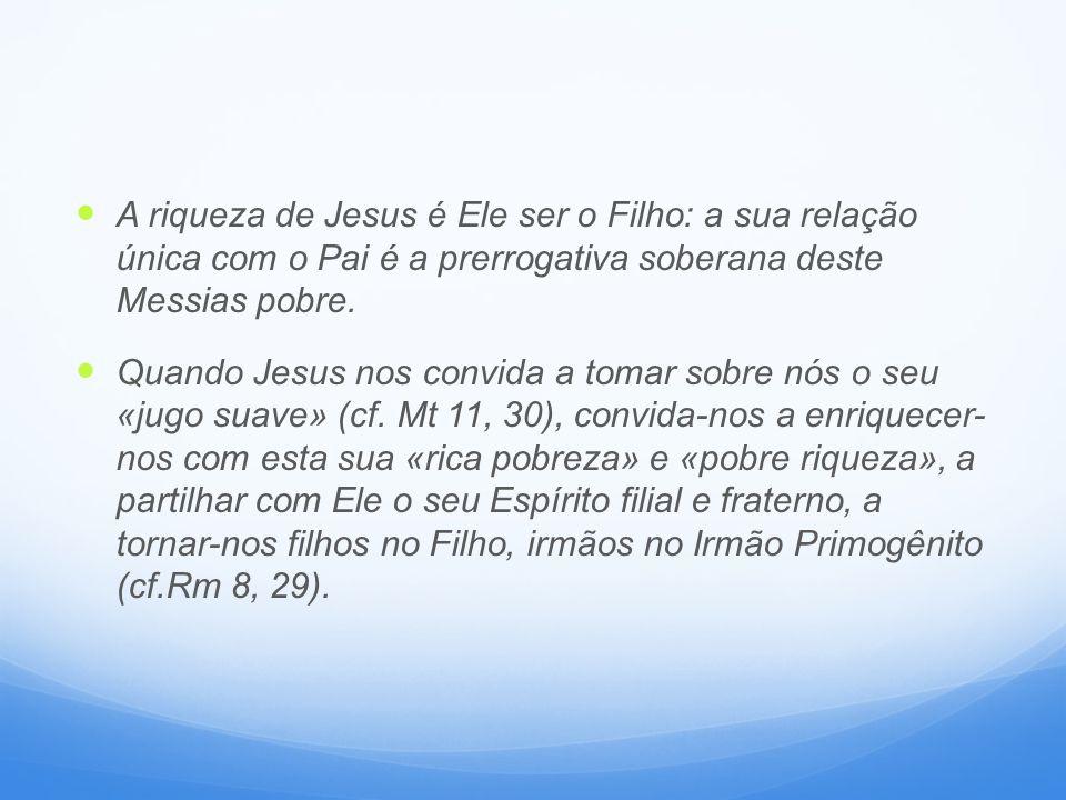 A riqueza de Jesus é Ele ser o Filho: a sua relação única com o Pai é a prerrogativa soberana deste Messias pobre.