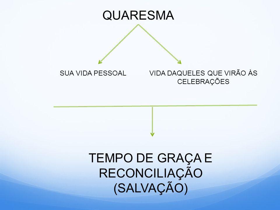 TEMPO DE GRAÇA E RECONCILIAÇÃO (SALVAÇÃO)