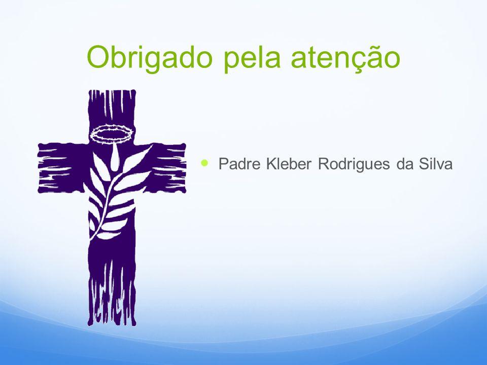 Obrigado pela atenção Padre Kleber Rodrigues da Silva