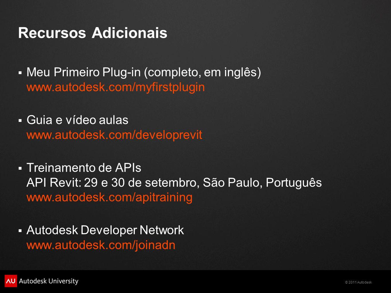 Recursos Adicionais Meu Primeiro Plug-in (completo, em inglês) www.autodesk.com/myfirstplugin. Guia e vídeo aulas www.autodesk.com/developrevit.