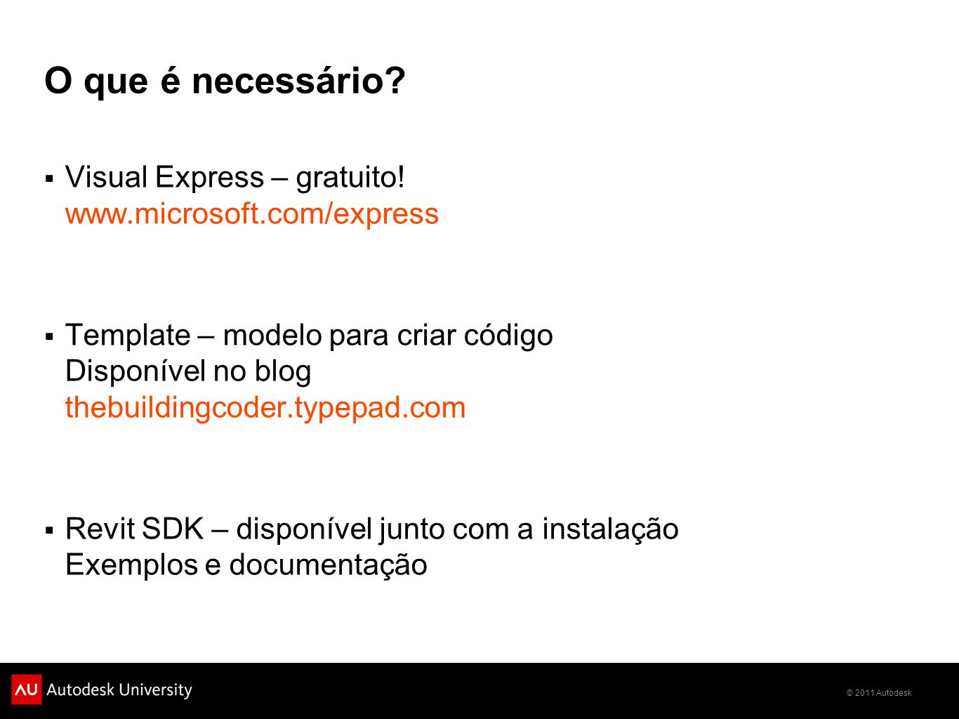 O que é necessário Visual Express – gratuito! www.microsoft.com/express.