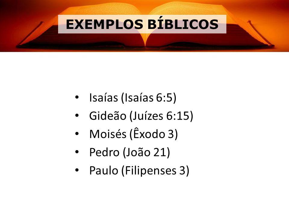 EXEMPLOS BÍBLICOS Isaías (Isaías 6:5) Gideão (Juízes 6:15)