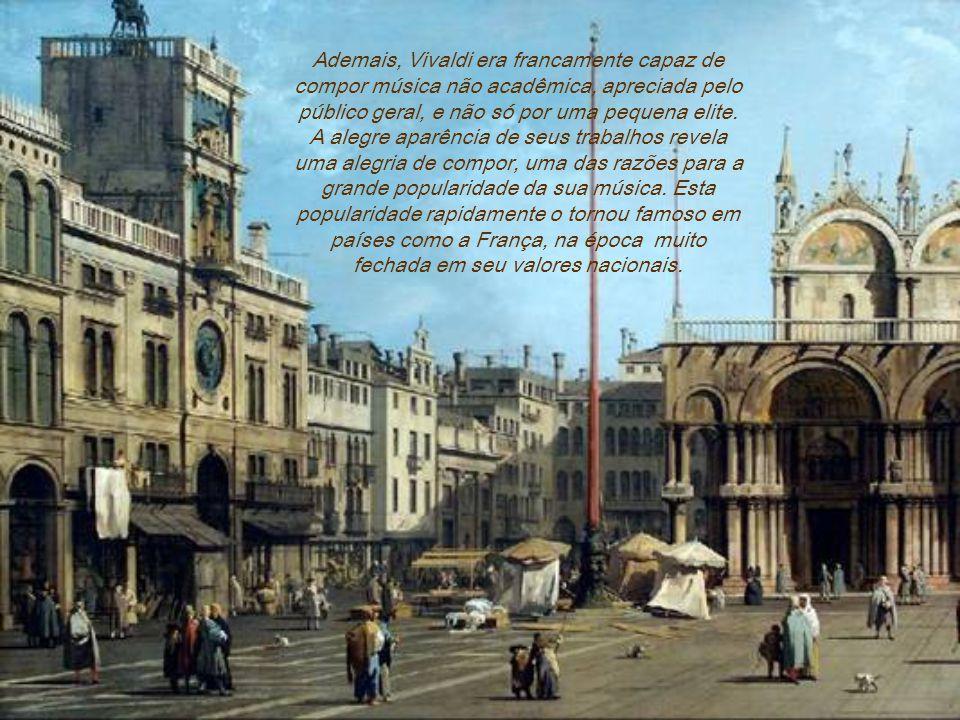 Ademais, Vivaldi era francamente capaz de compor música não acadêmica, apreciada pelo público geral, e não só por uma pequena elite.
