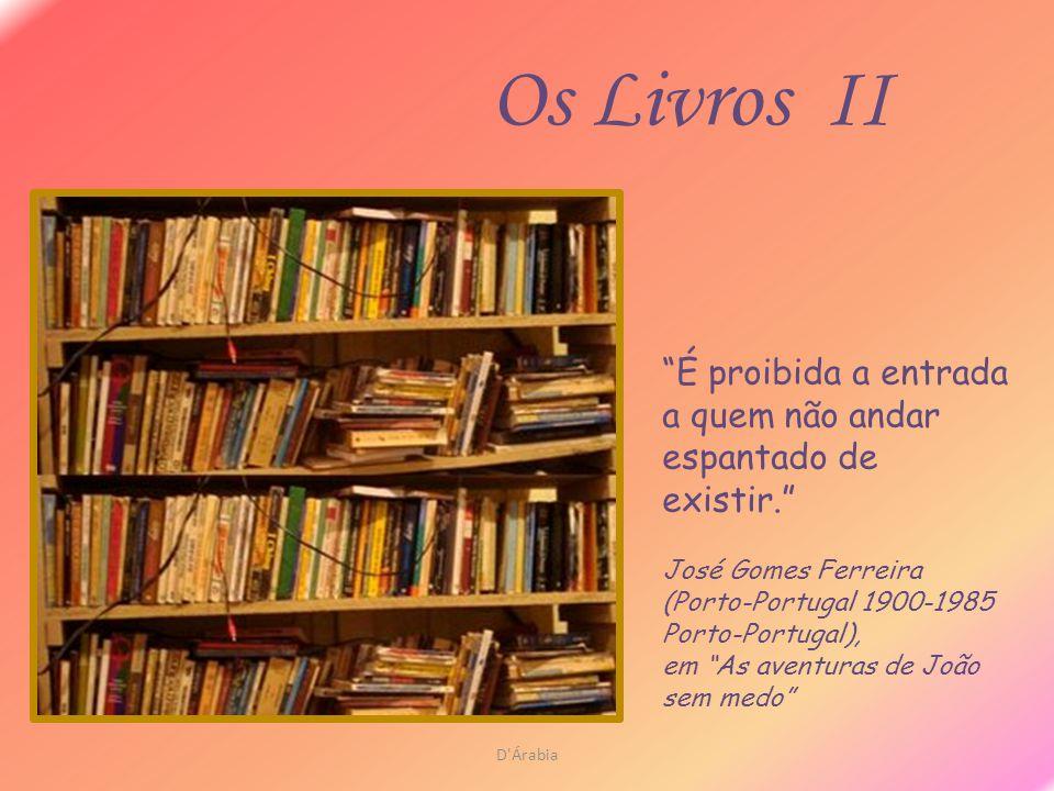 Os Livros II É proibida a entrada a quem não andar espantado de existir. José Gomes Ferreira (Porto-Portugal 1900-1985 Porto-Portugal),