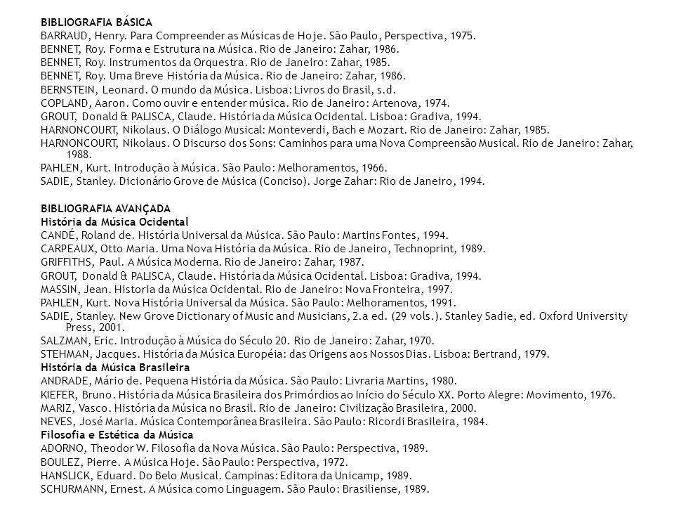 BIBLIOGRAFIA BÁSICA BARRAUD, Henry. Para Compreender as Músicas de Hoje. São Paulo, Perspectiva, 1975.