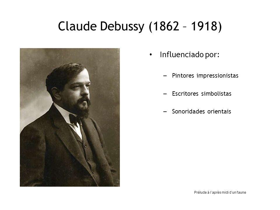 Claude Debussy (1862 – 1918) Influenciado por: