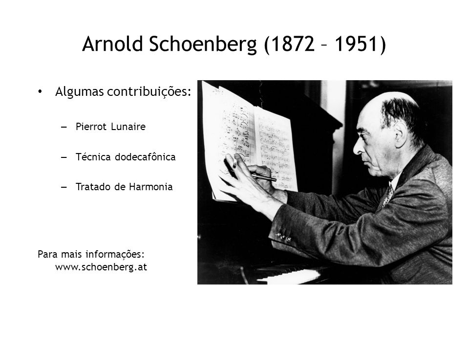 Arnold Schoenberg (1872 – 1951) Algumas contribuições: Pierrot Lunaire