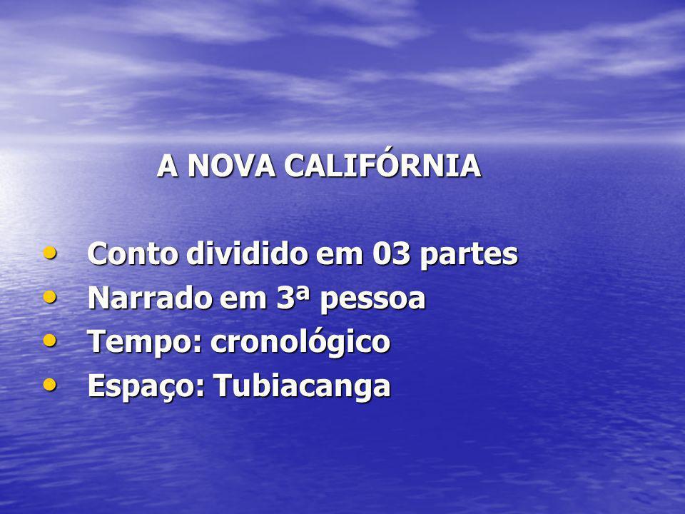A NOVA CALIFÓRNIA Conto dividido em 03 partes. Narrado em 3ª pessoa.