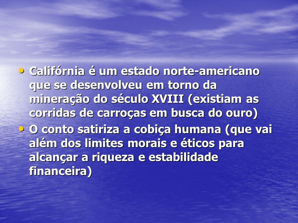 Califórnia é um estado norte-americano que se desenvolveu em torno da mineração do século XVIII (existiam as corridas de carroças em busca do ouro)