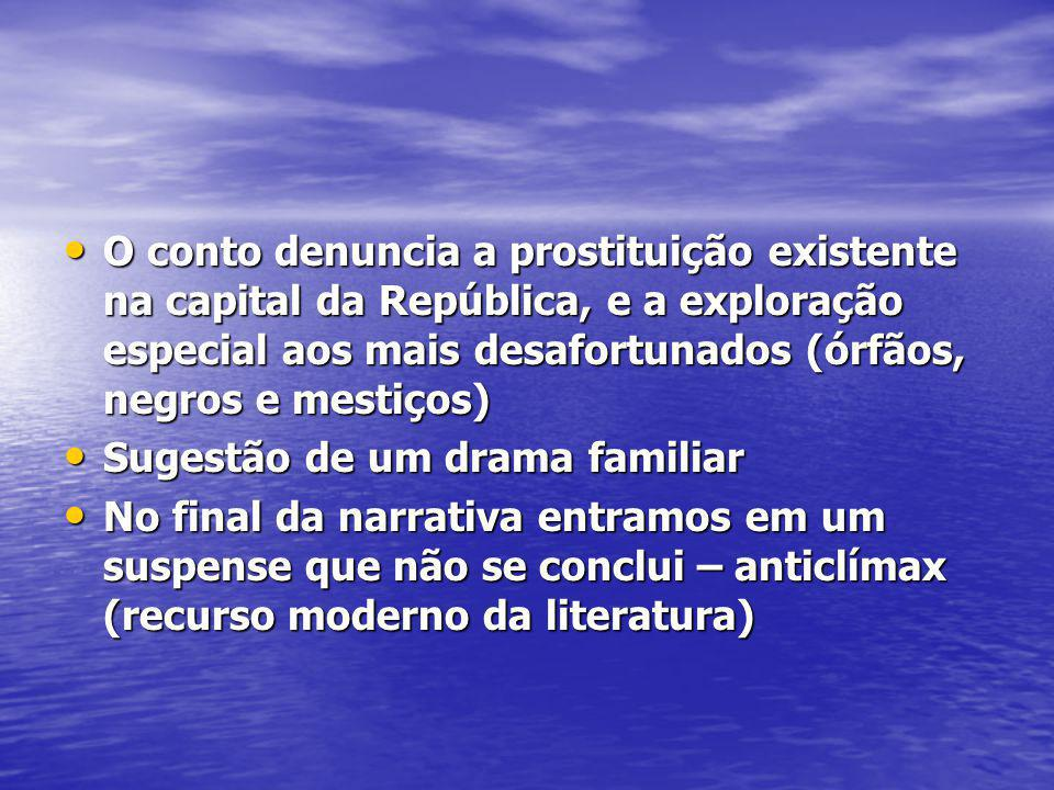 O conto denuncia a prostituição existente na capital da República, e a exploração especial aos mais desafortunados (órfãos, negros e mestiços)