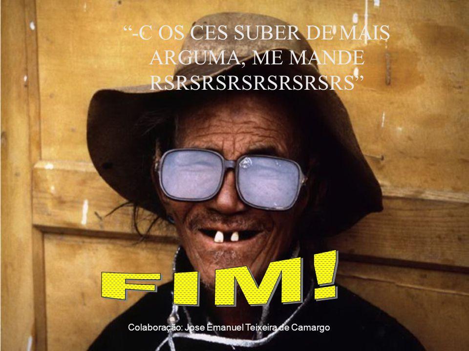 FIM! -C OS CES SUBER DE MAIS ARGUMA, ME MANDE RSRSRSRSRSRSRSRS
