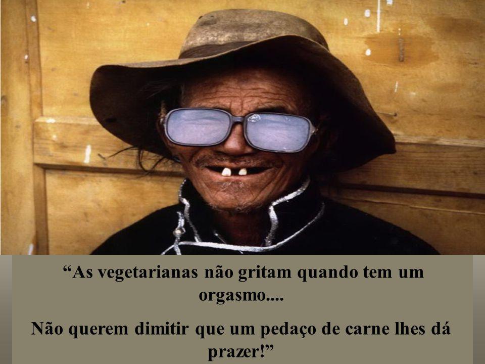 Não querem dimitir que um pedaço de carne lhes dá prazer!