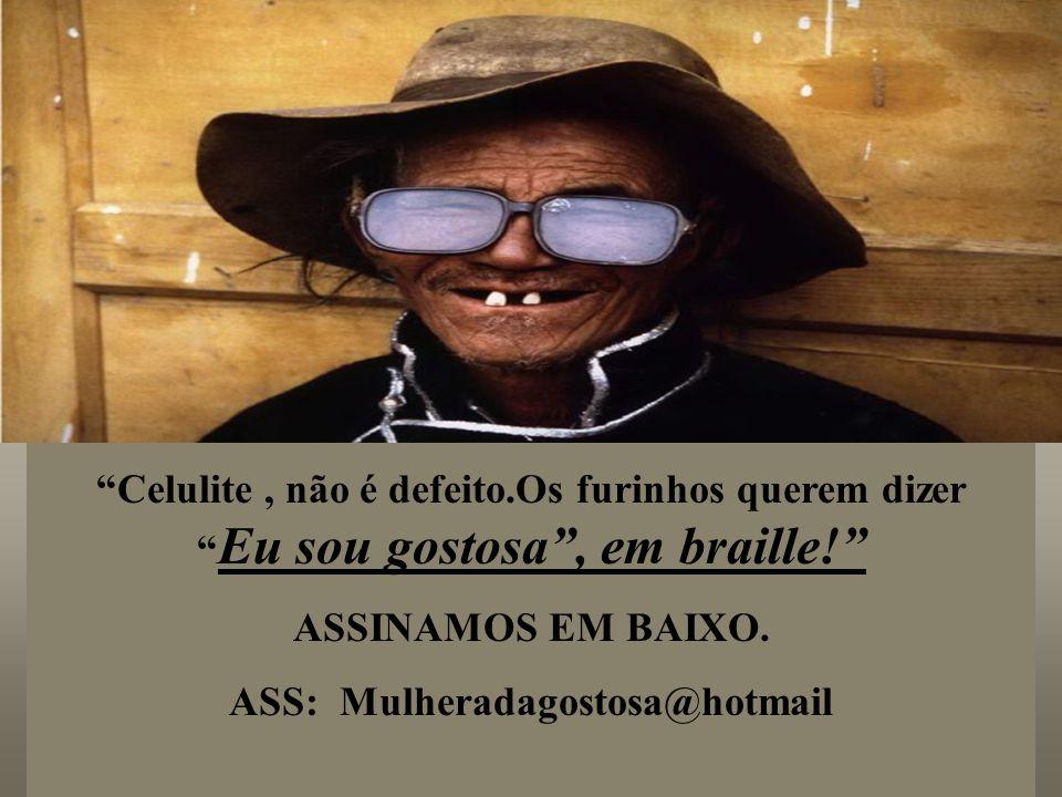 ASS: Mulheradagostosa@hotmail