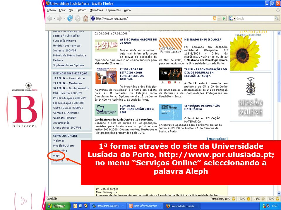 1ª forma: através do site da Universidade Lusíada do Porto, http://www