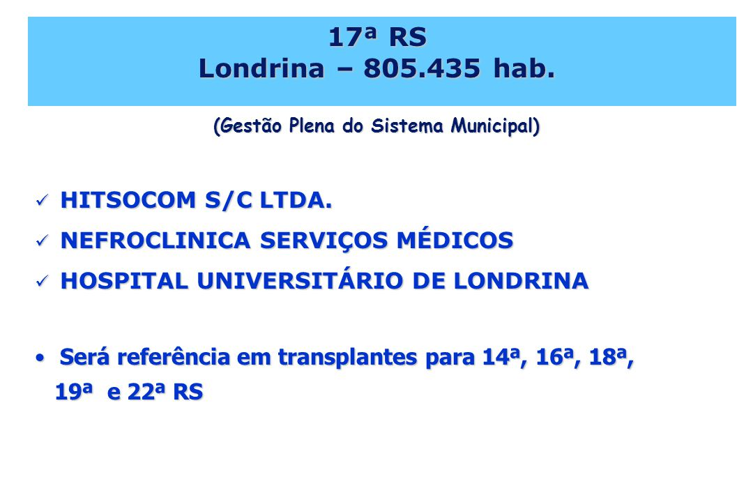 17ª RS Londrina – 805.435 hab. (Gestão Plena do Sistema Municipal)