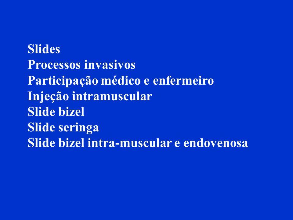 Slides Processos invasivos. Participação médico e enfermeiro. Injeção intramuscular. Slide bizel.