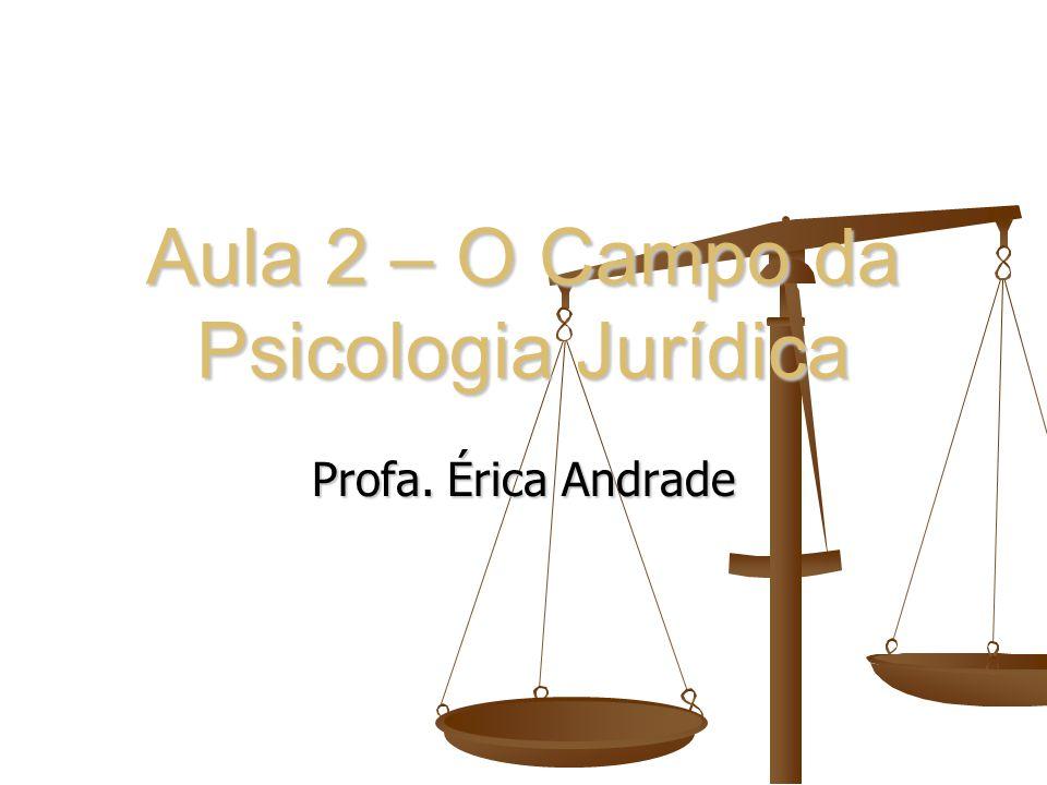 Aula 2 – O Campo da Psicologia Jurídica