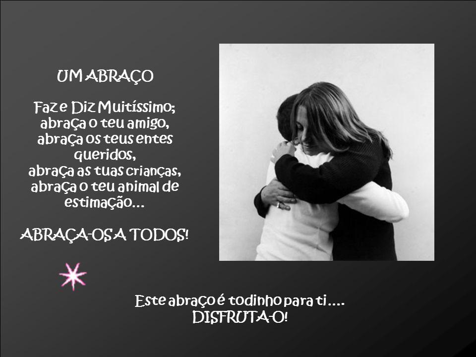 abraça os teus entes queridos, abraça as tuas crianças,