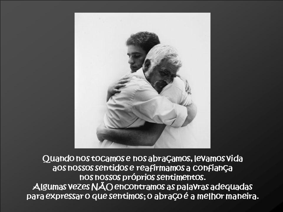 Quando nos tocamos e nos abraçamos, levamos vida
