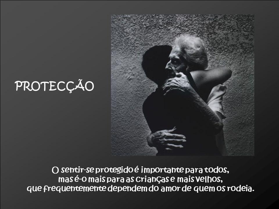 PROTECÇÃO O sentir-se protegido é importante para todos,