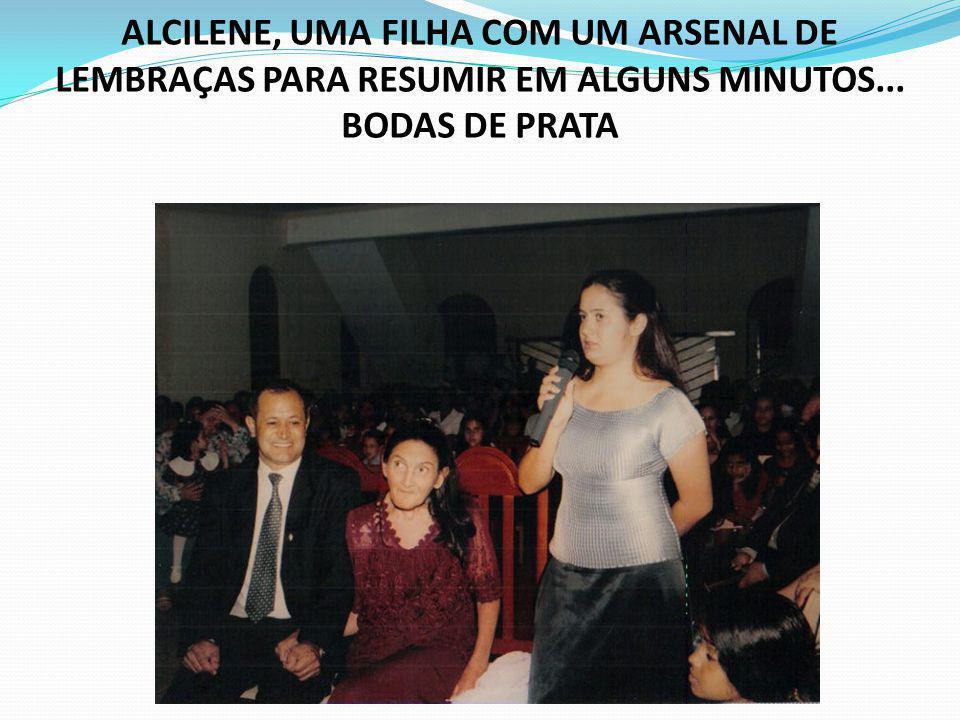 ALCILENE, UMA FILHA COM UM ARSENAL DE LEMBRAÇAS PARA RESUMIR EM ALGUNS MINUTOS... BODAS DE PRATA