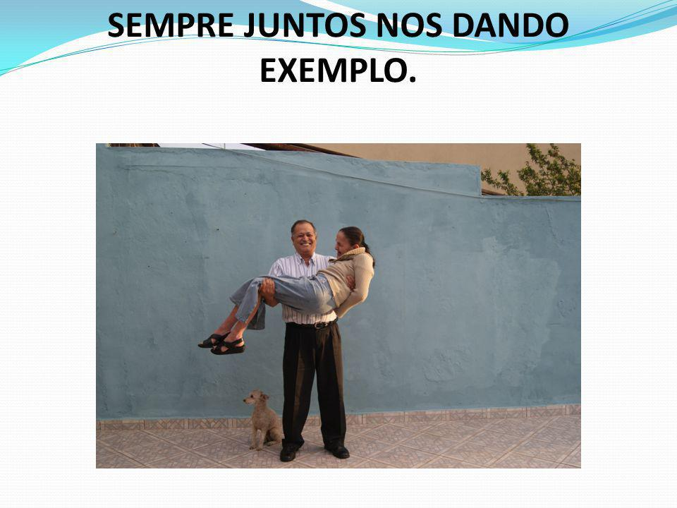 SEMPRE JUNTOS NOS DANDO EXEMPLO.