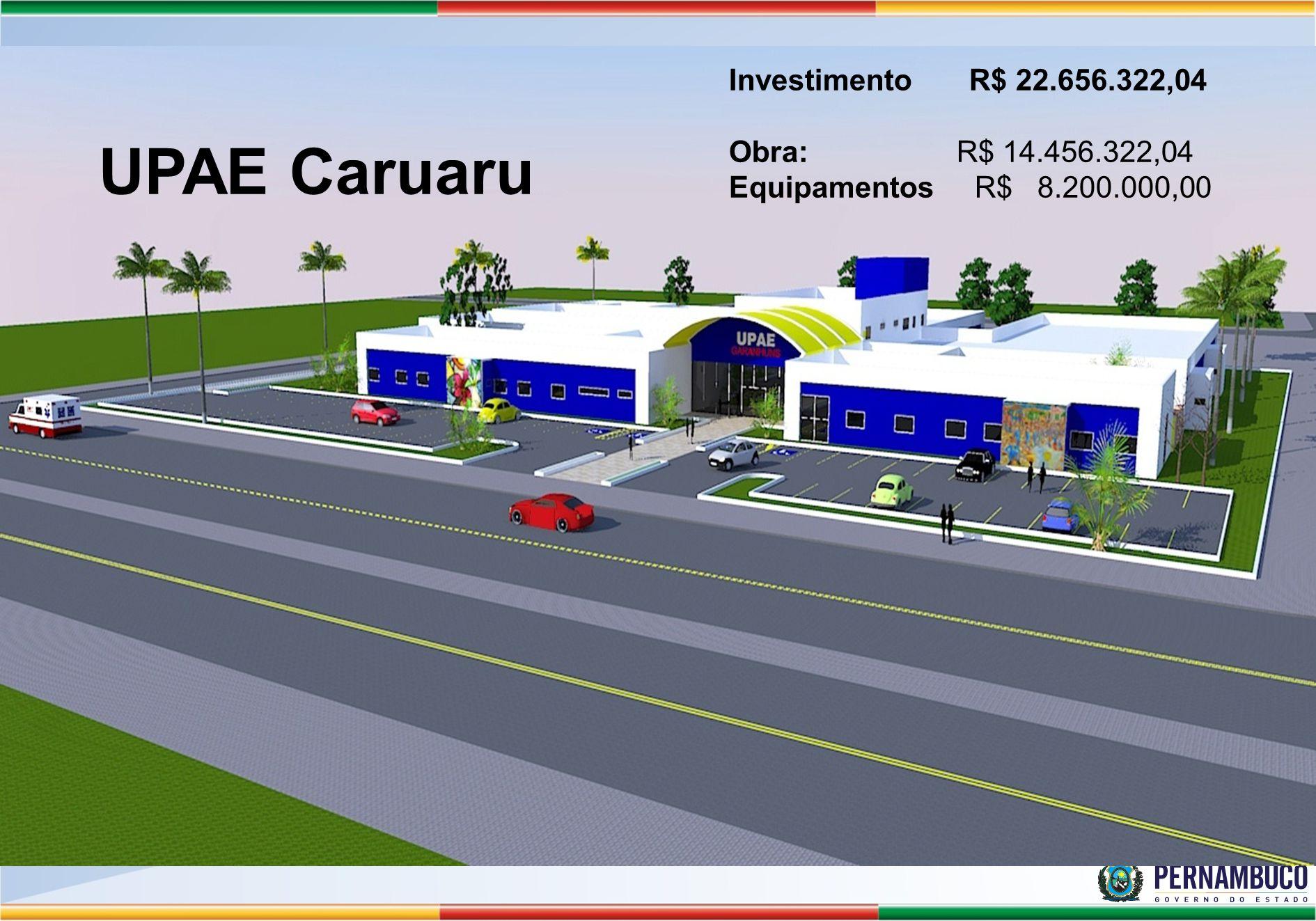UPAE Caruaru Investimento R$ 22.656.322,04 Obra: R$ 14.456.322,04