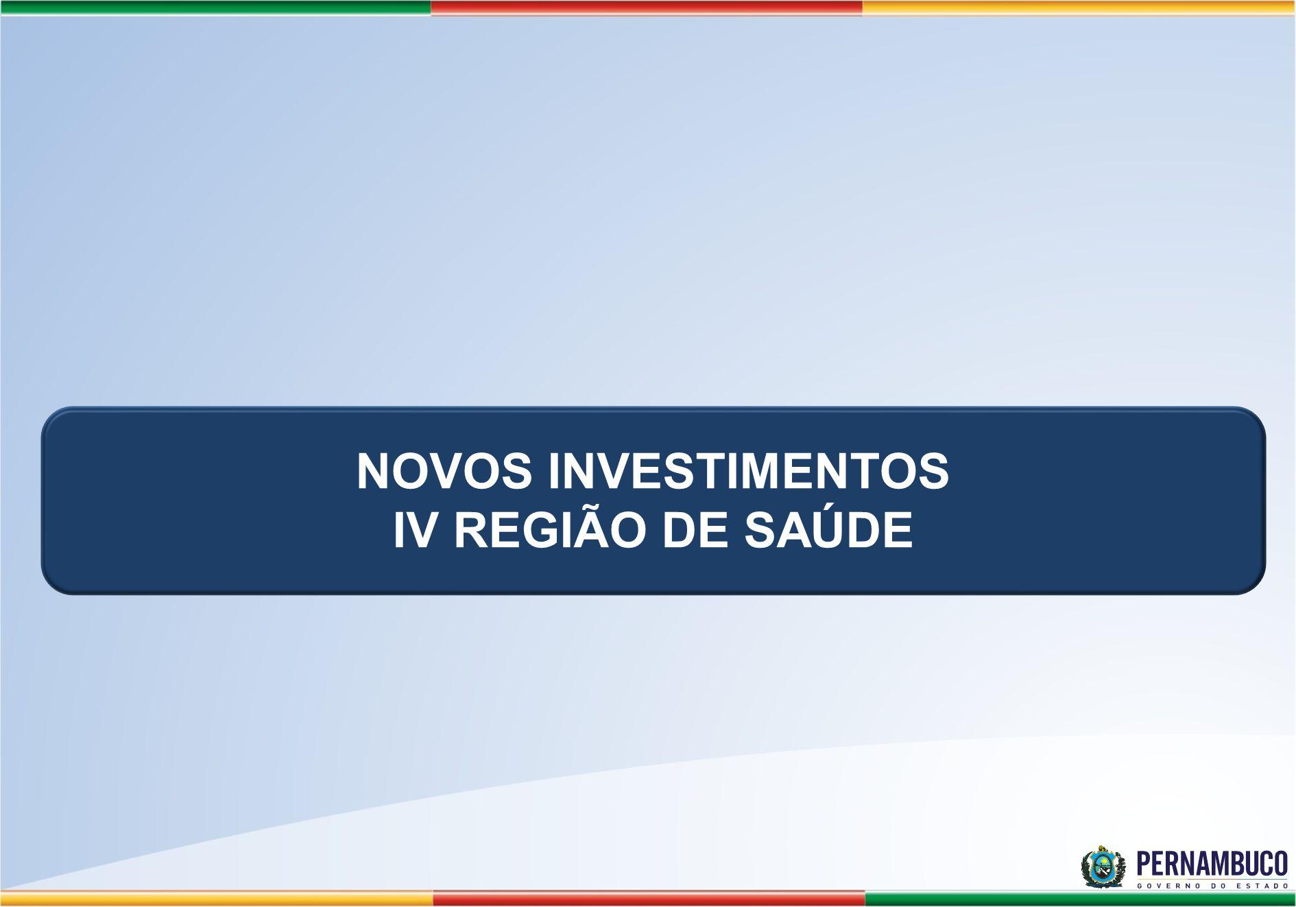 NOVOS INVESTIMENTOS IV REGIÃO DE SAÚDE