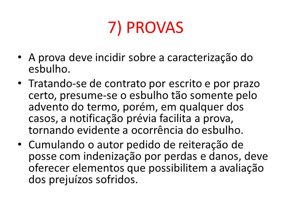 7) PROVAS A prova deve incidir sobre a caracterização do esbulho.