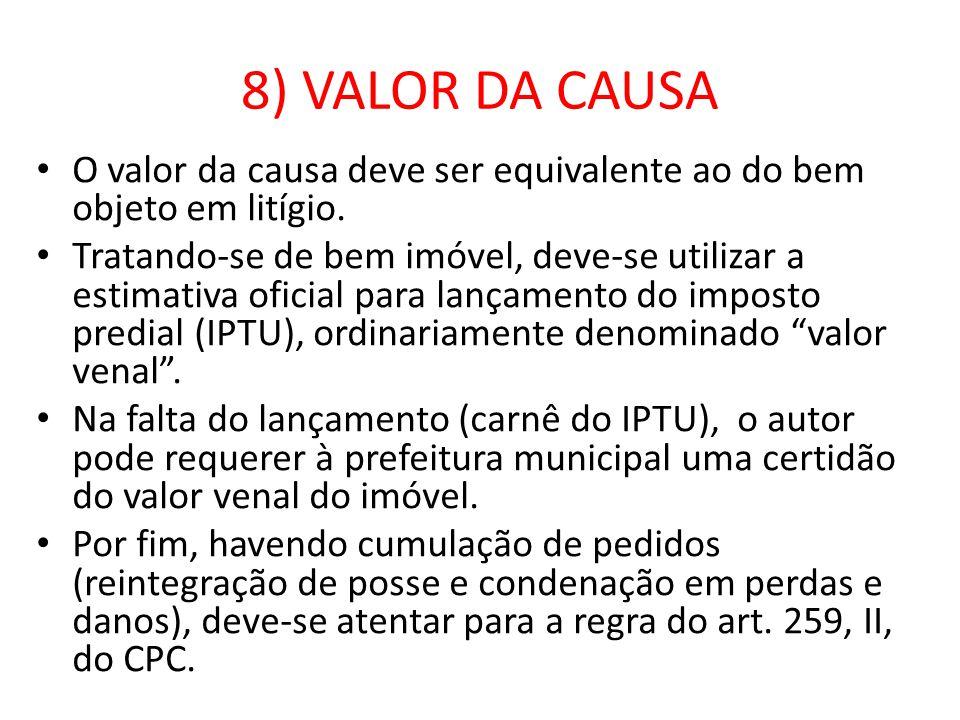 8) VALOR DA CAUSA O valor da causa deve ser equivalente ao do bem objeto em litígio.