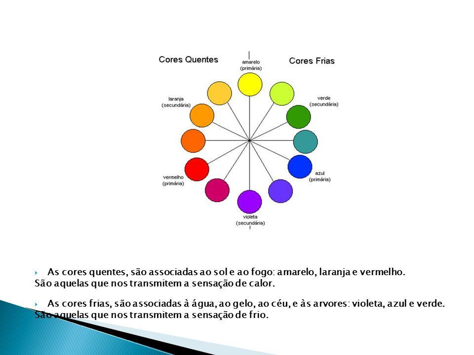 As cores quentes, são associadas ao sol e ao fogo: amarelo, laranja e vermelho.