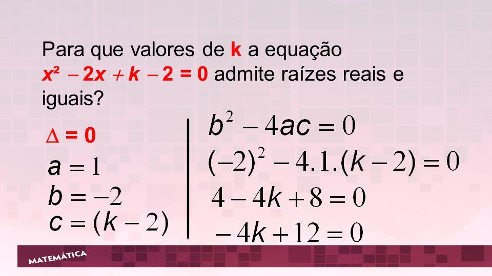  = 0 Para que valores de k a equação