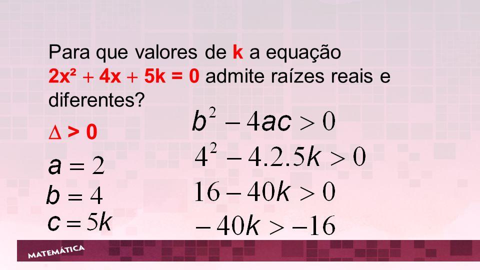  > 0 Para que valores de k a equação
