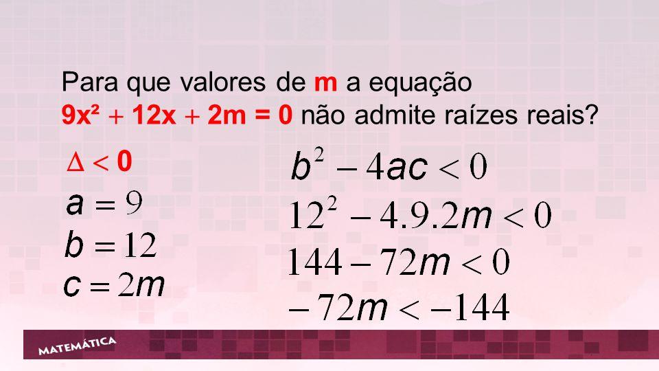   0 Para que valores de m a equação