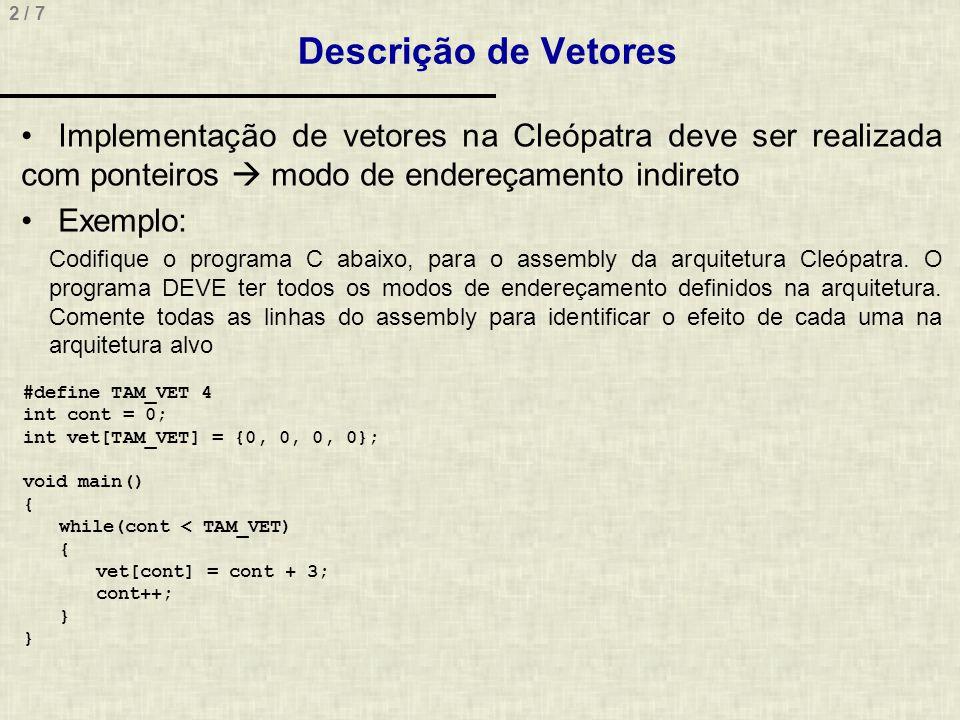 Descrição de Vetores Implementação de vetores na Cleópatra deve ser realizada com ponteiros  modo de endereçamento indireto.