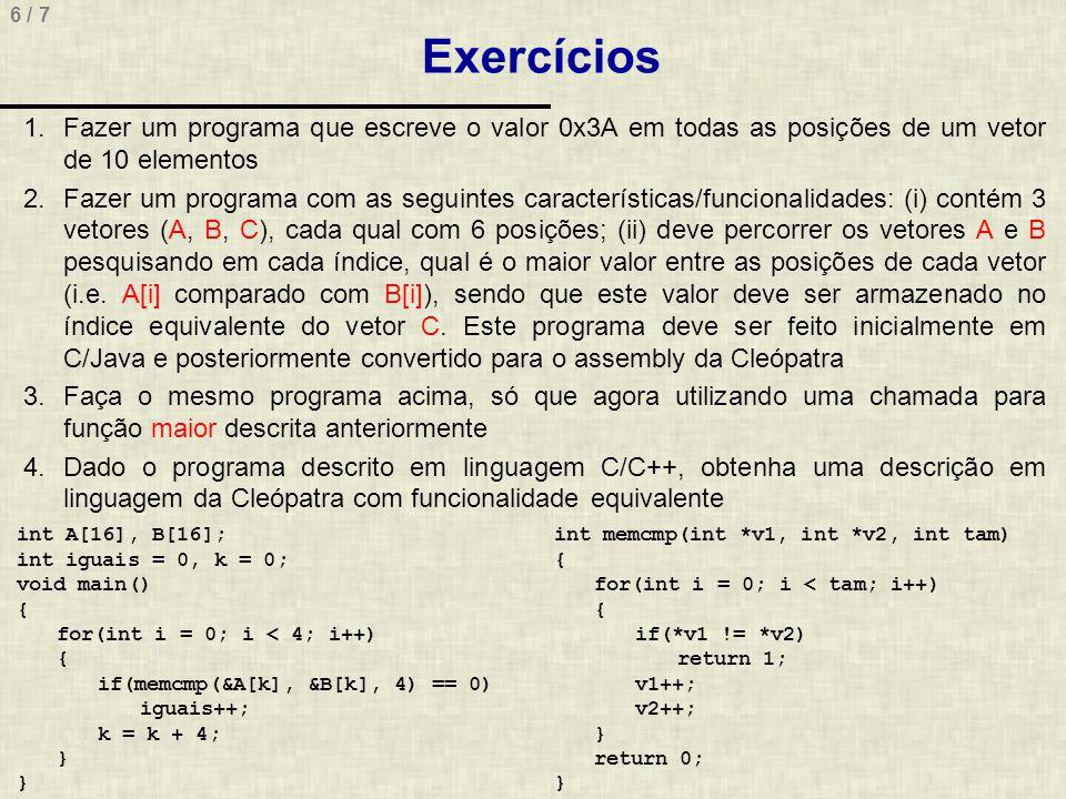 Exercícios Fazer um programa que escreve o valor 0x3A em todas as posições de um vetor de 10 elementos.